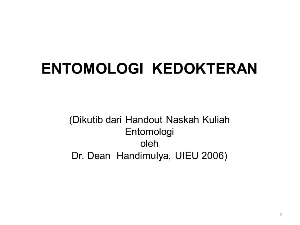 Pendahuluan Entomologi kedokteran adalah ilmu yang mempelajari tentang: -vektor penyakit dan -kelainan yang disebabkan oleh serangga.