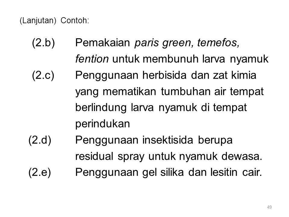 (Lanjutan) Contoh: (2.b)Pemakaian paris green, temefos, fention untuk membunuh larva nyamuk (2.c)Penggunaan herbisida dan zat kimia yang mematikan tum