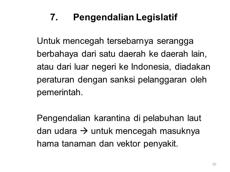7.Pengendalian Legislatif Untuk mencegah tersebarnya serangga berbahaya dari satu daerah ke daerah lain, atau dari luar negeri ke Indonesia, diadakan