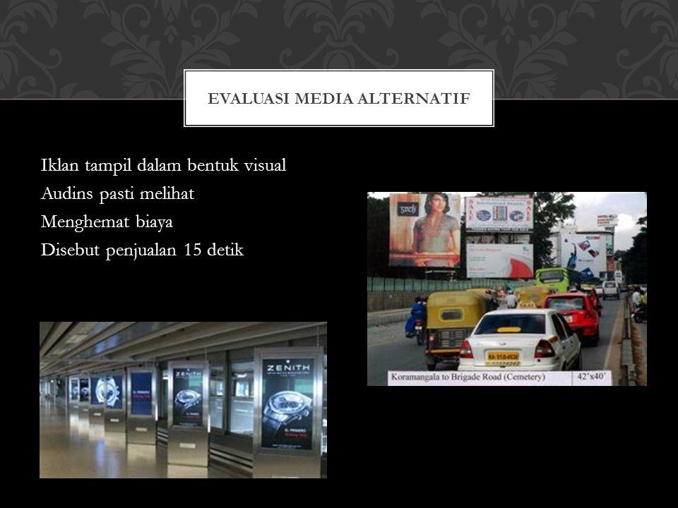 Iklan tampil dalam bentuk visual Audins pasti melihat Menghemat biaya Disebut penjualan 15 detik EVALUASI MEDIA ALTERNATIF