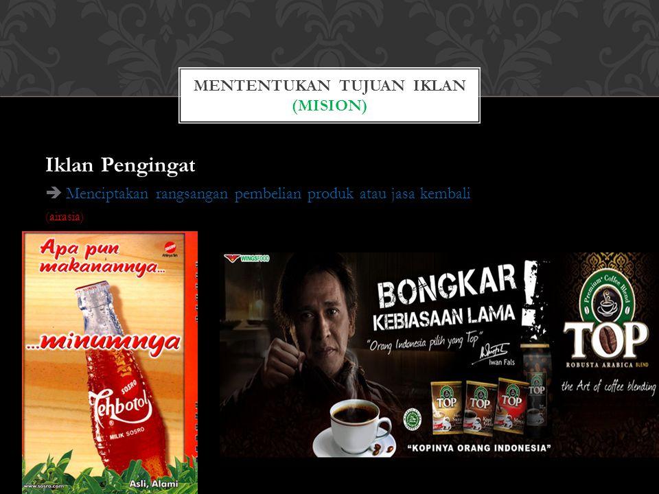 Iklan Pengingat  Menciptakan rangsangan pembelian produk atau jasa kembali (airasia) MENTENTUKAN TUJUAN IKLAN (MISION)