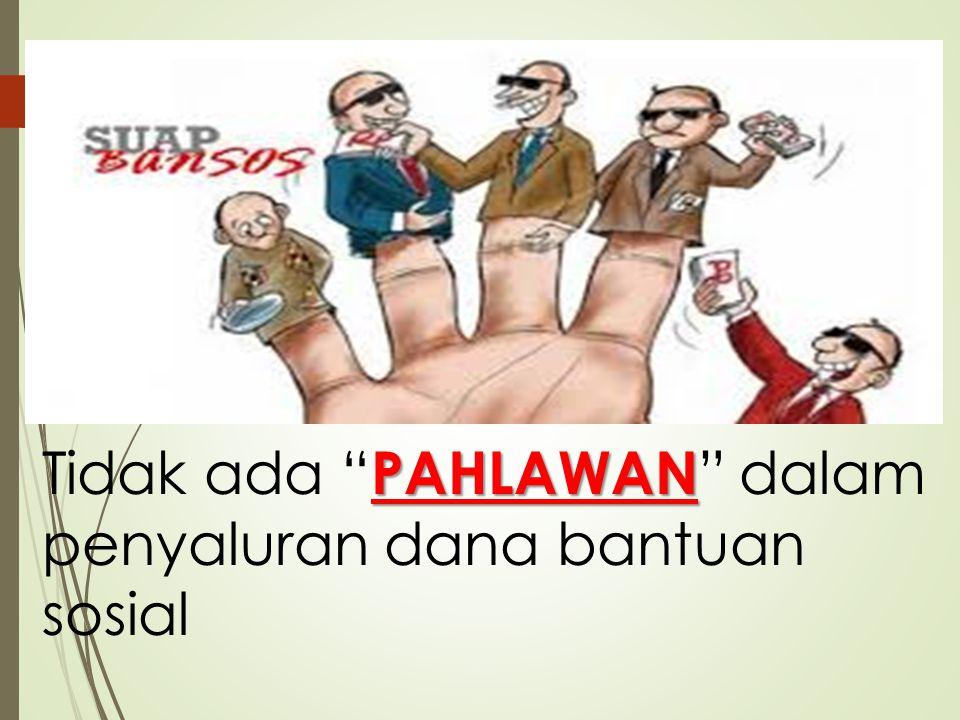 "PAHLAWAN Tidak ada "" PAHLAWAN "" dalam penyaluran dana bantuan sosial"