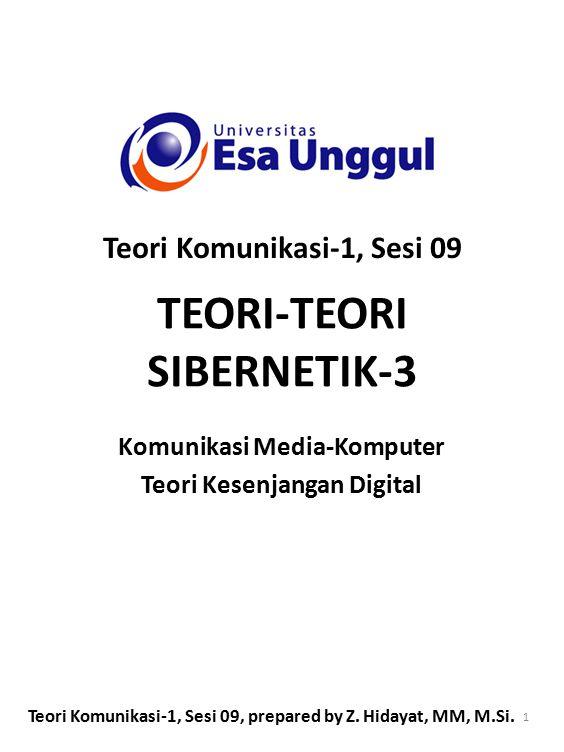 TEORI-TEORI SIBERNETIK-3 Komunikasi Media-Komputer Teori Kesenjangan Digital Teori Komunikasi-1, Sesi 09 Teori Komunikasi-1, Sesi 09, prepared by Z. H