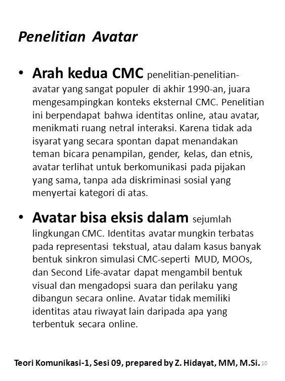 Penelitian Avatar Arah kedua CMC penelitian-penelitian- avatar yang sangat populer di akhir 1990-an, juara mengesampingkan konteks eksternal CMC. Pene