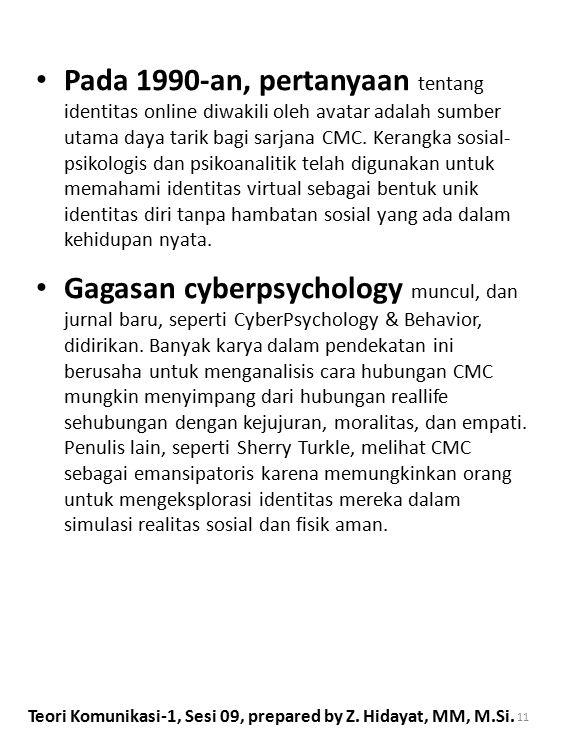 Pada 1990-an, pertanyaan tentang identitas online diwakili oleh avatar adalah sumber utama daya tarik bagi sarjana CMC. Kerangka sosial- psikologis da