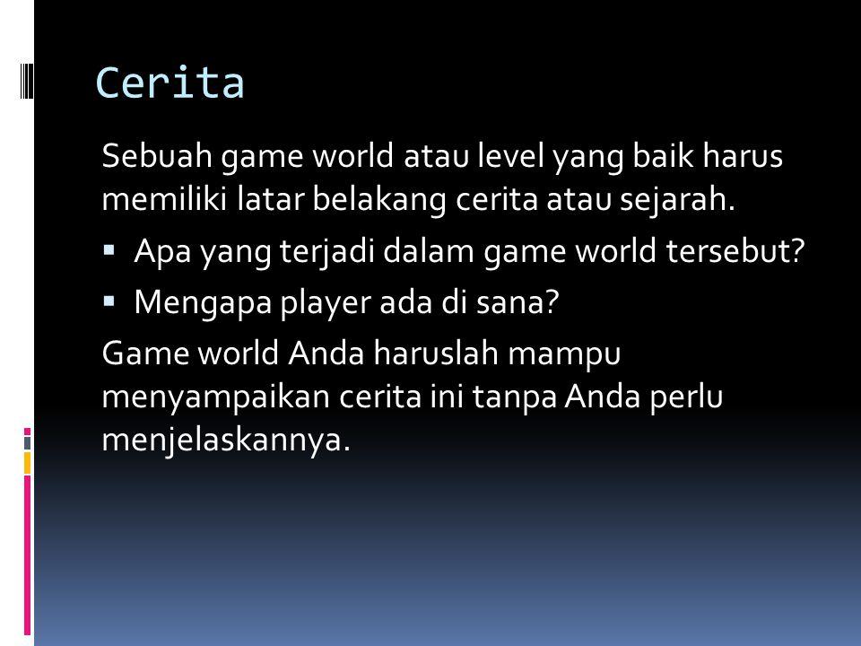 Cerita Sebuah game world atau level yang baik harus memiliki latar belakang cerita atau sejarah.  Apa yang terjadi dalam game world tersebut?  Menga
