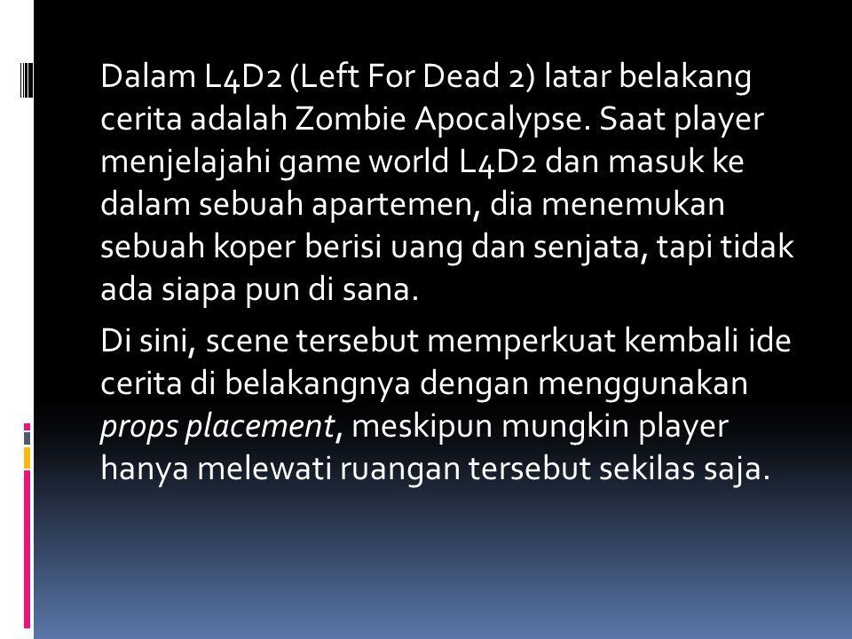 Dalam L4D2 (Left For Dead 2) latar belakang cerita adalah Zombie Apocalypse. Saat player menjelajahi game world L4D2 dan masuk ke dalam sebuah apartem
