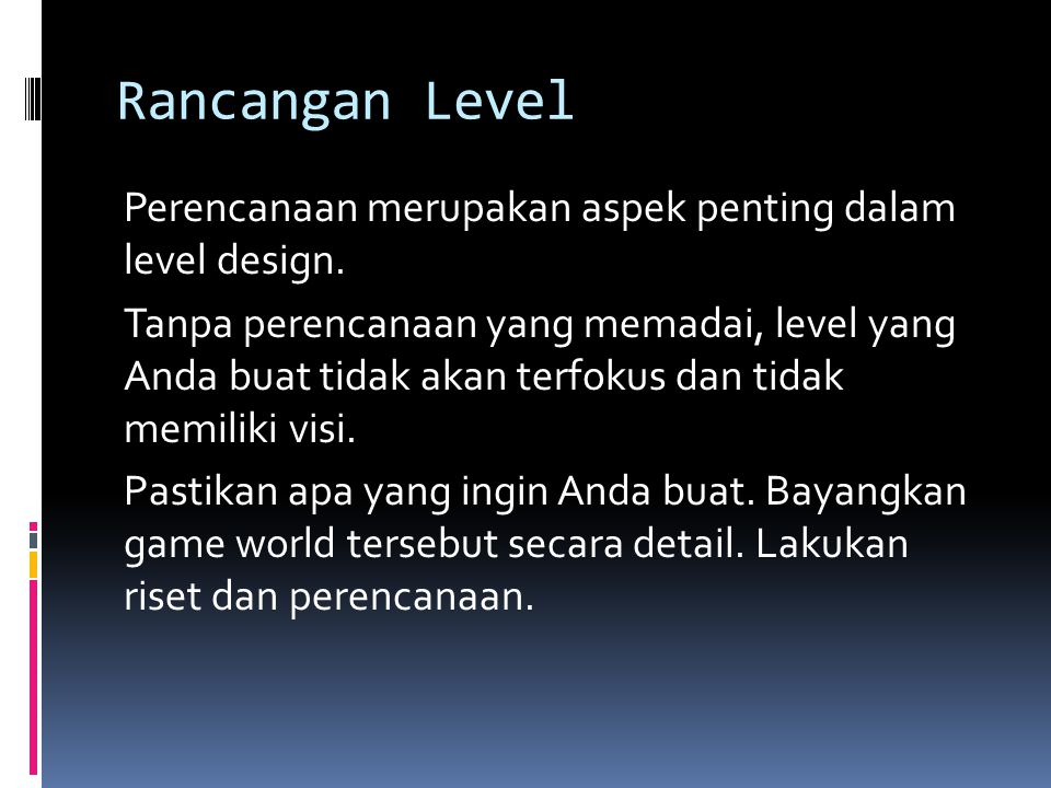 Rancangan Level Perencanaan merupakan aspek penting dalam level design. Tanpa perencanaan yang memadai, level yang Anda buat tidak akan terfokus dan t