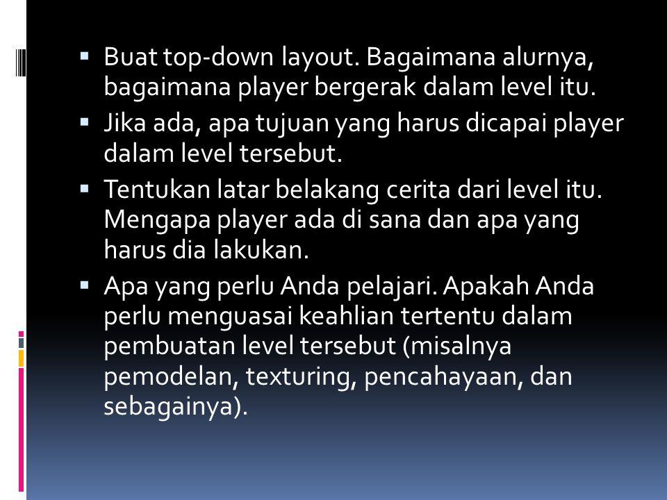  Buat top-down layout. Bagaimana alurnya, bagaimana player bergerak dalam level itu.  Jika ada, apa tujuan yang harus dicapai player dalam level ter