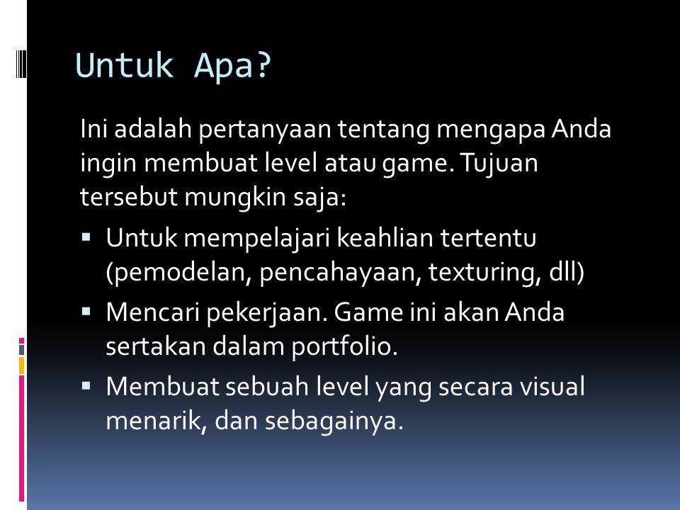 Untuk Apa? Ini adalah pertanyaan tentang mengapa Anda ingin membuat level atau game. Tujuan tersebut mungkin saja:  Untuk mempelajari keahlian terten