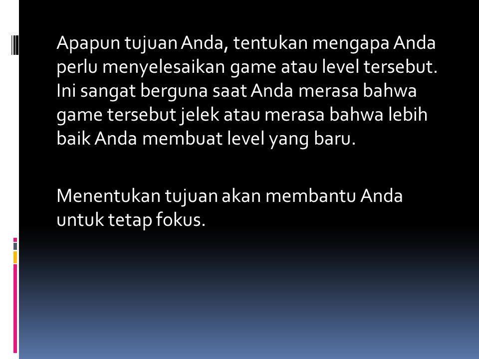 Apapun tujuan Anda, tentukan mengapa Anda perlu menyelesaikan game atau level tersebut. Ini sangat berguna saat Anda merasa bahwa game tersebut jelek