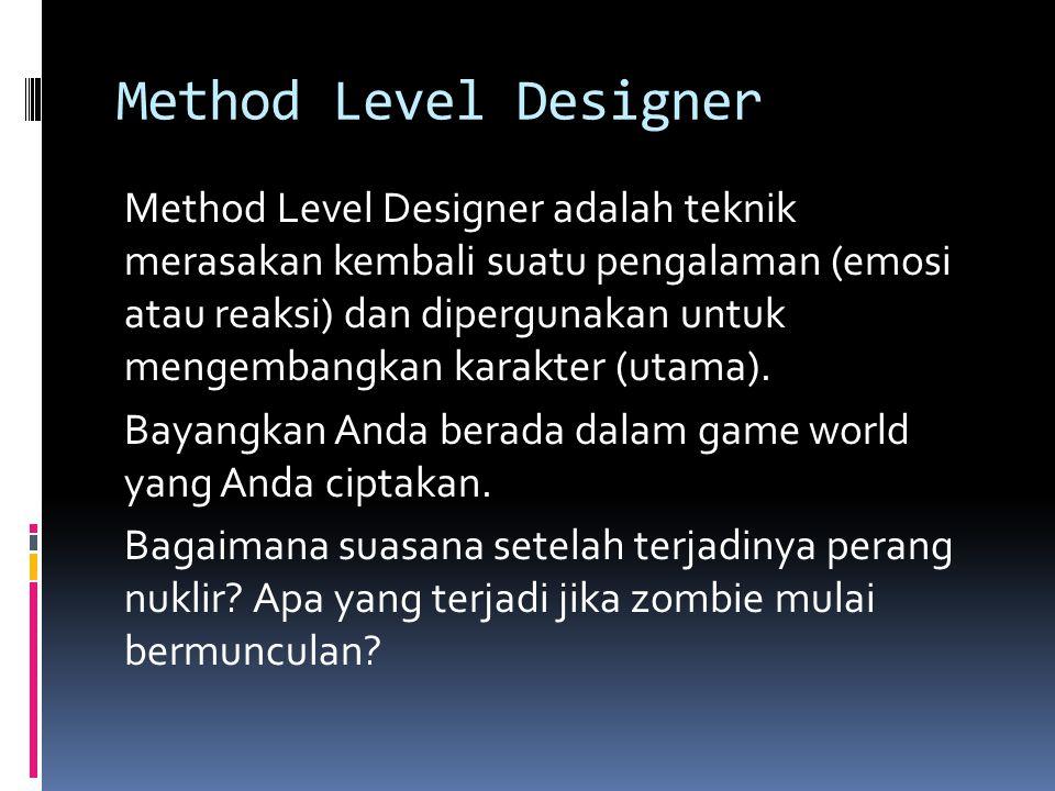 Method Level Designer Method Level Designer adalah teknik merasakan kembali suatu pengalaman (emosi atau reaksi) dan dipergunakan untuk mengembangkan