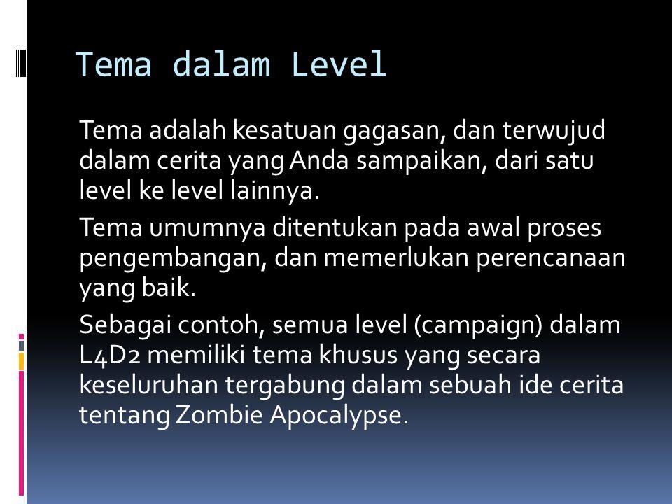 Tema dalam Level Tema adalah kesatuan gagasan, dan terwujud dalam cerita yang Anda sampaikan, dari satu level ke level lainnya. Tema umumnya ditentuka