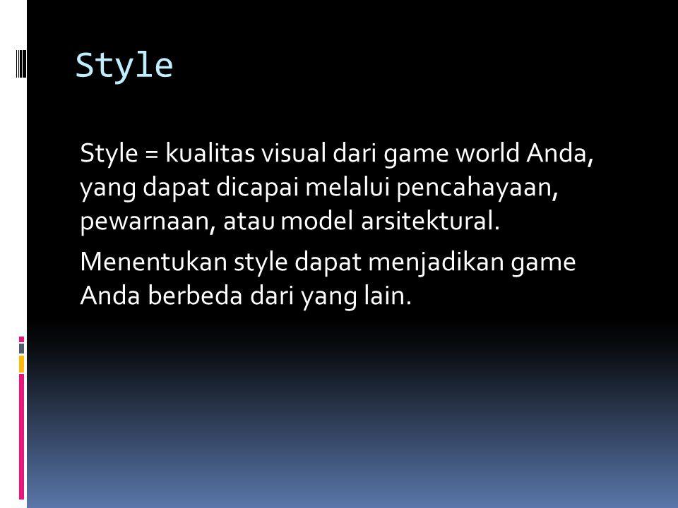 Style Style = kualitas visual dari game world Anda, yang dapat dicapai melalui pencahayaan, pewarnaan, atau model arsitektural. Menentukan style dapat