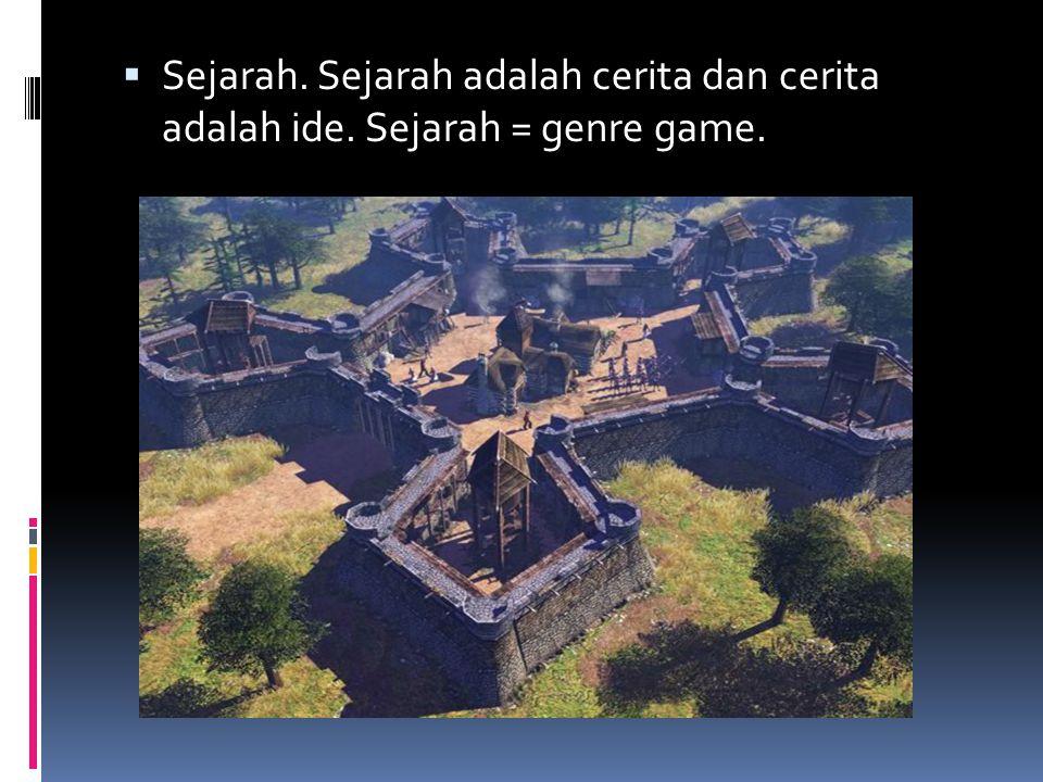  Sejarah. Sejarah adalah cerita dan cerita adalah ide. Sejarah = genre game.