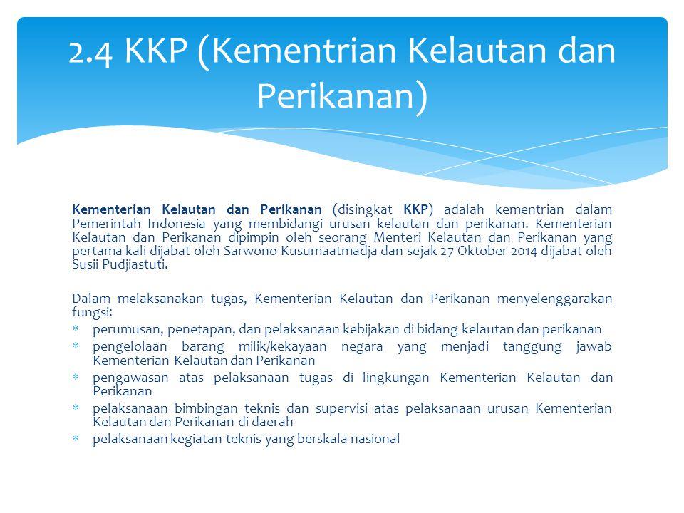 Kementerian Kelautan dan Perikanan (disingkat KKP) adalah kementrian dalam Pemerintah Indonesia yang membidangi urusan kelautan dan perikanan. Kemente