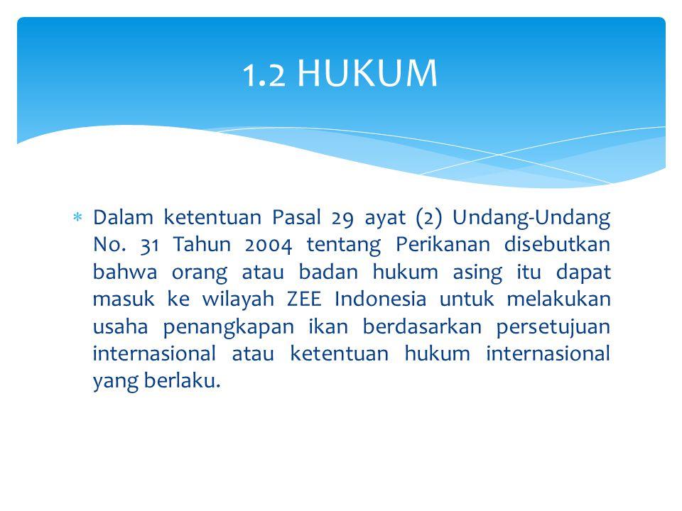  Dalam ketentuan Pasal 29 ayat (2) Undang-Undang No. 31 Tahun 2004 tentang Perikanan disebutkan bahwa orang atau badan hukum asing itu dapat masuk ke