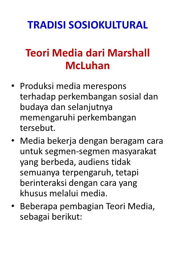 Teori Media Klasik (Marshall McLuhan) McLuhan seorang tokoh terkemuka dalam penelitian kiomunikasi dan budaya populer pada 1960-an, bahkan pengaruhnya hingga kini.