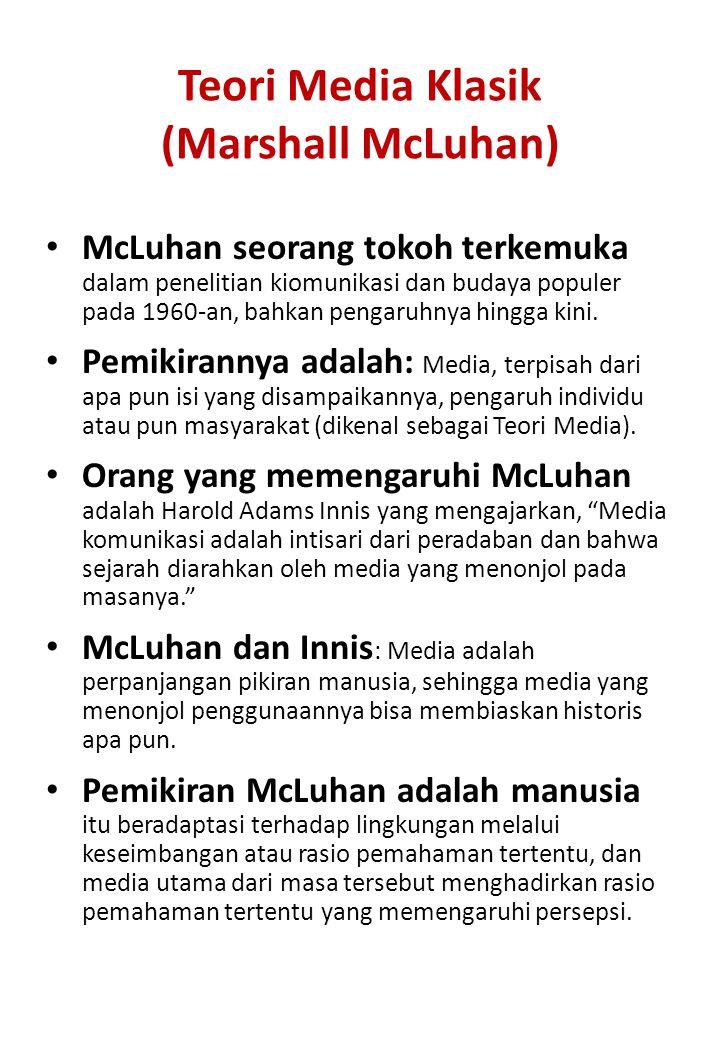 Teori Media Klasik (Marshall McLuhan) McLuhan seorang tokoh terkemuka dalam penelitian kiomunikasi dan budaya populer pada 1960-an, bahkan pengaruhnya