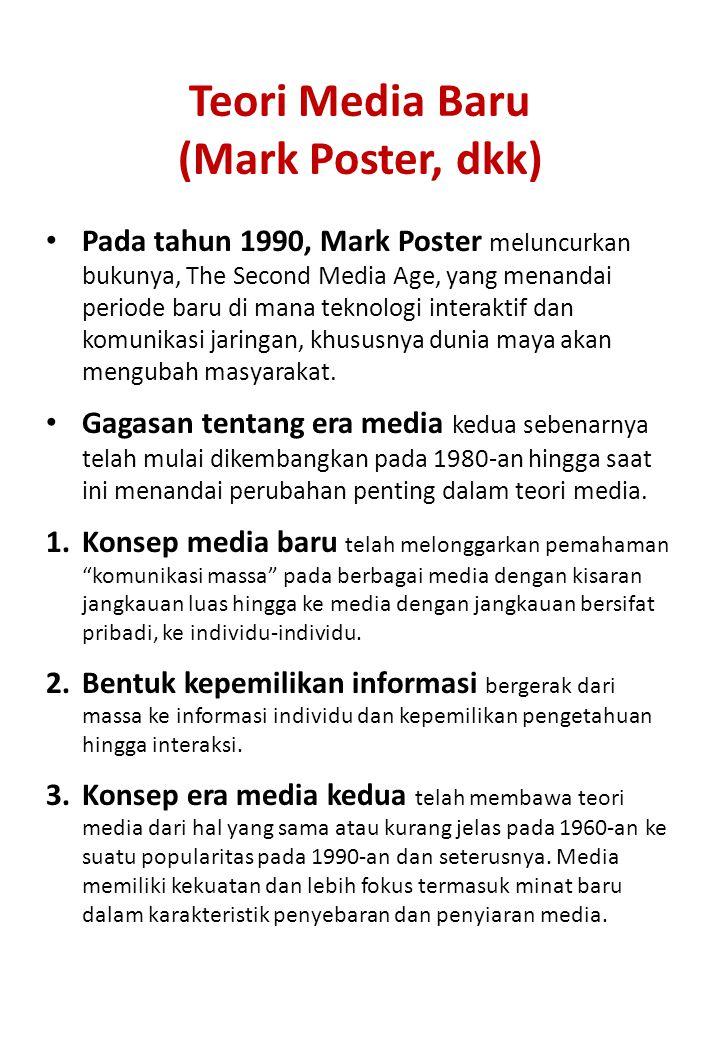 Teori Media Baru (Mark Poster, dkk) Pada tahun 1990, Mark Poster meluncurkan bukunya, The Second Media Age, yang menandai periode baru di mana teknolo