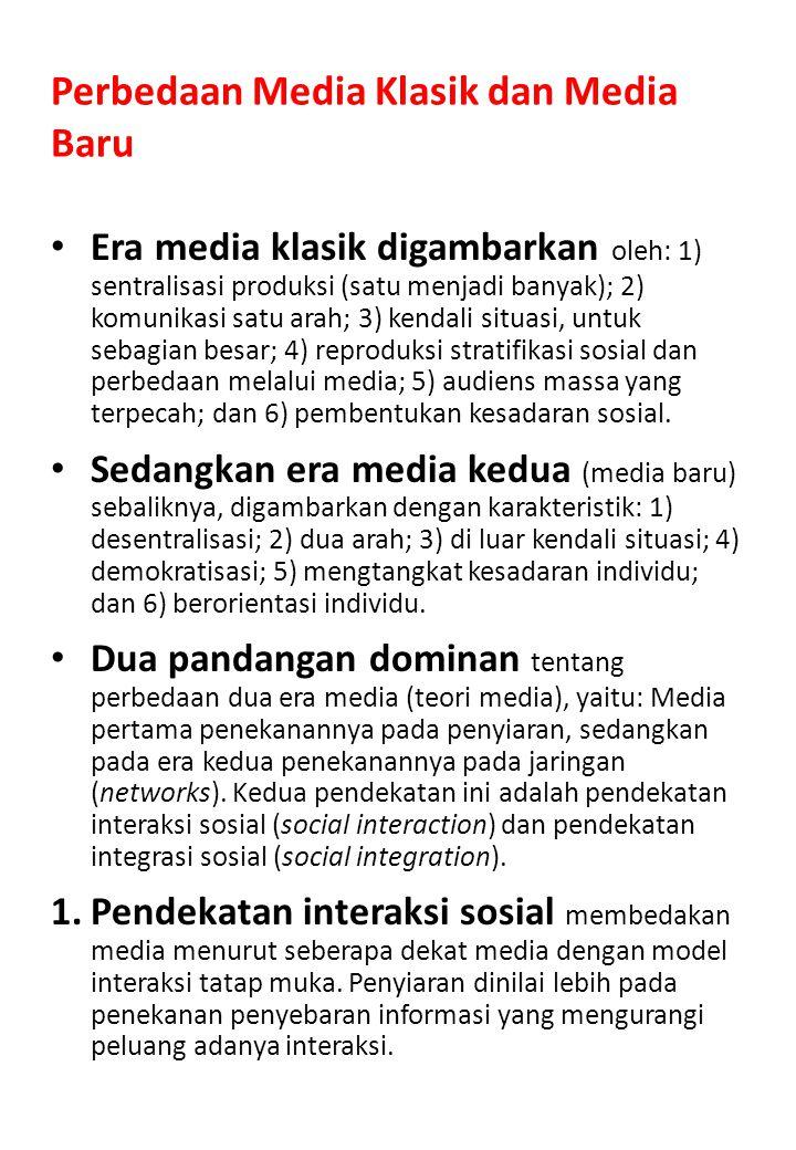Perbedaan Media Klasik dan Media Baru Era media klasik digambarkan oleh: 1) sentralisasi produksi (satu menjadi banyak); 2) komunikasi satu arah; 3) k