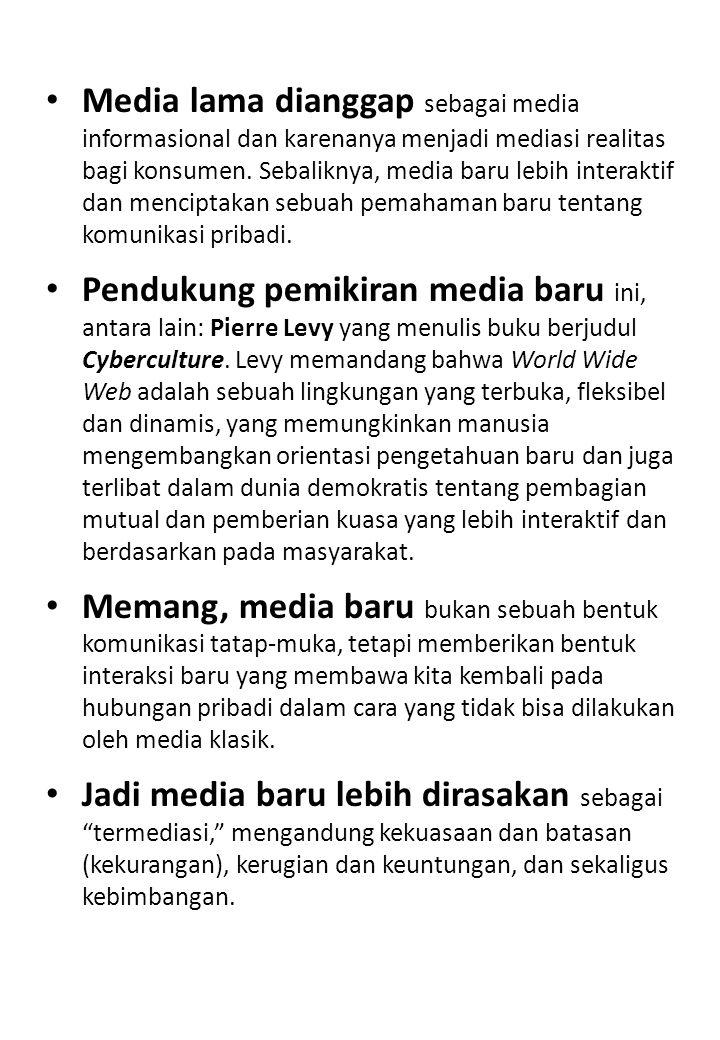 Media lama dianggap sebagai media informasional dan karenanya menjadi mediasi realitas bagi konsumen. Sebaliknya, media baru lebih interaktif dan menc