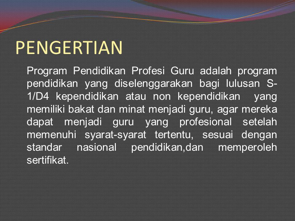 PENGERTIAN Program Pendidikan Profesi Guru adalah program pendidikan yang diselenggarakan bagi lulusan S- 1/D4 kependidikan atau non kependidikan yang