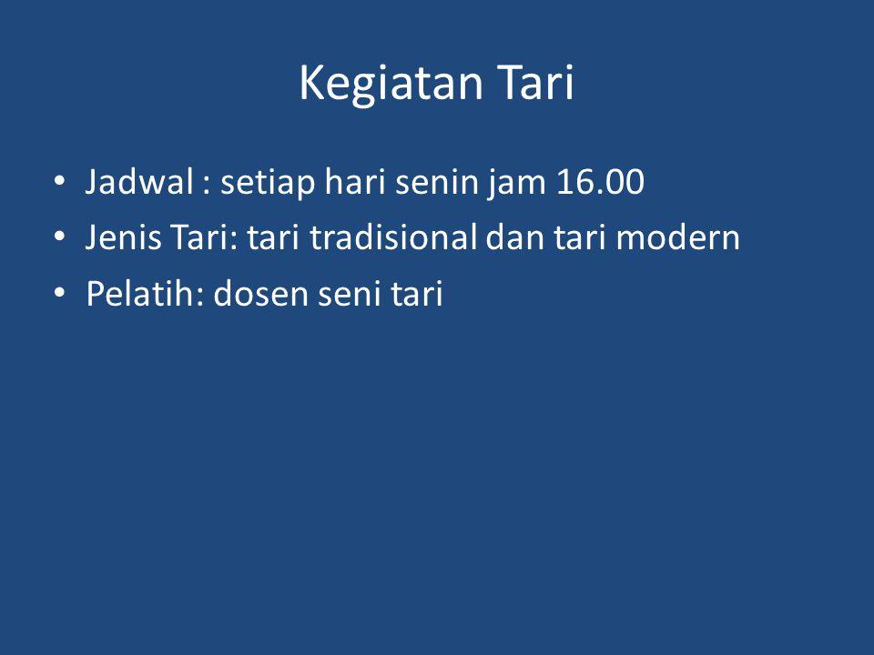 Kegiatan Tari Jadwal : setiap hari senin jam 16.00 Jenis Tari: tari tradisional dan tari modern Pelatih: dosen seni tari