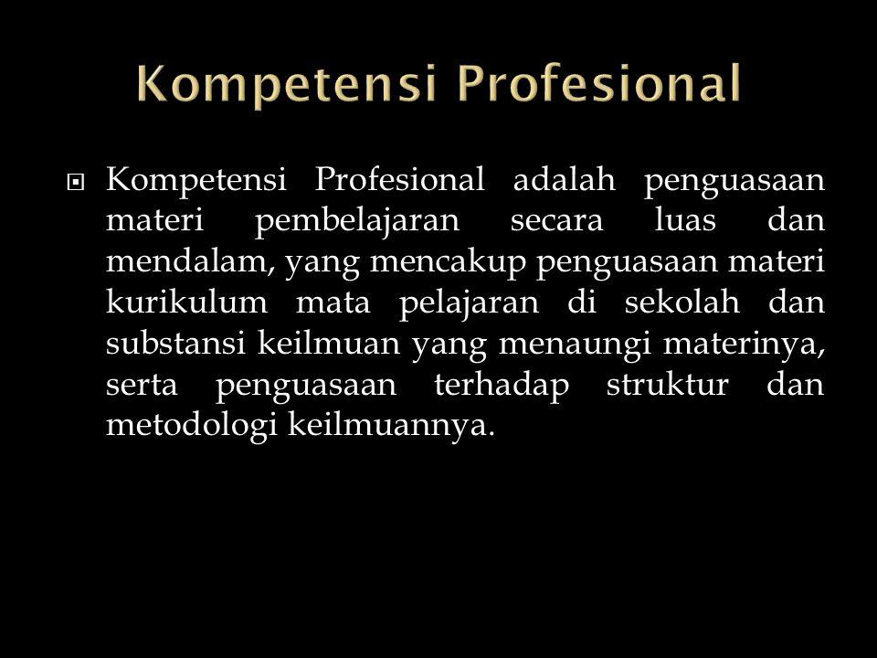  Kompetensi Profesional adalah penguasaan materi pembelajaran secara luas dan mendalam, yang mencakup penguasaan materi kurikulum mata pelajaran di s