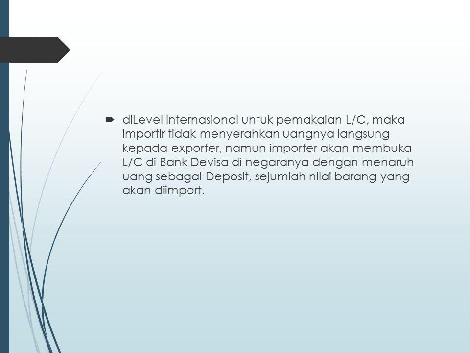 Pengertian L/C  L/C atau LOC adalah sebuah cara pembayaran internasional yang memungkinkan eksportir menerima pembayaran tanpa menunggu berita dari luar negeri setelah barang dan berkas dokumen dikirimkan keluar negeri (kepada pemesan).