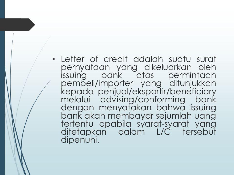 Letter of credit adalah suatu surat pernyataan yang dikeluarkan oleh issuing bank atas permintaan pembeli/importer yang ditunjukkan kepada penjual/eks
