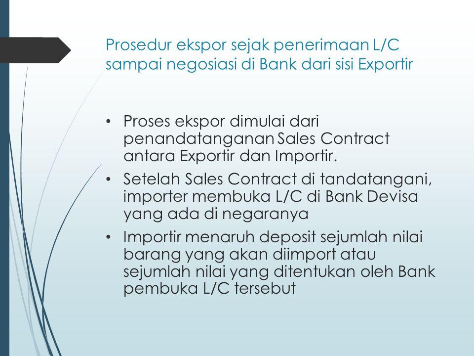  Setelah draft L/C disiapkan oleh bank pembuka (opening bank) dinegara importer, maka Draft L/C dikirim melalui telex/Swift ke Bank Devisa yang ada dinegara Exportir  Bank yang menerima draft L/C dari opening bank disebut Correspondent Bank / Advising Bank)