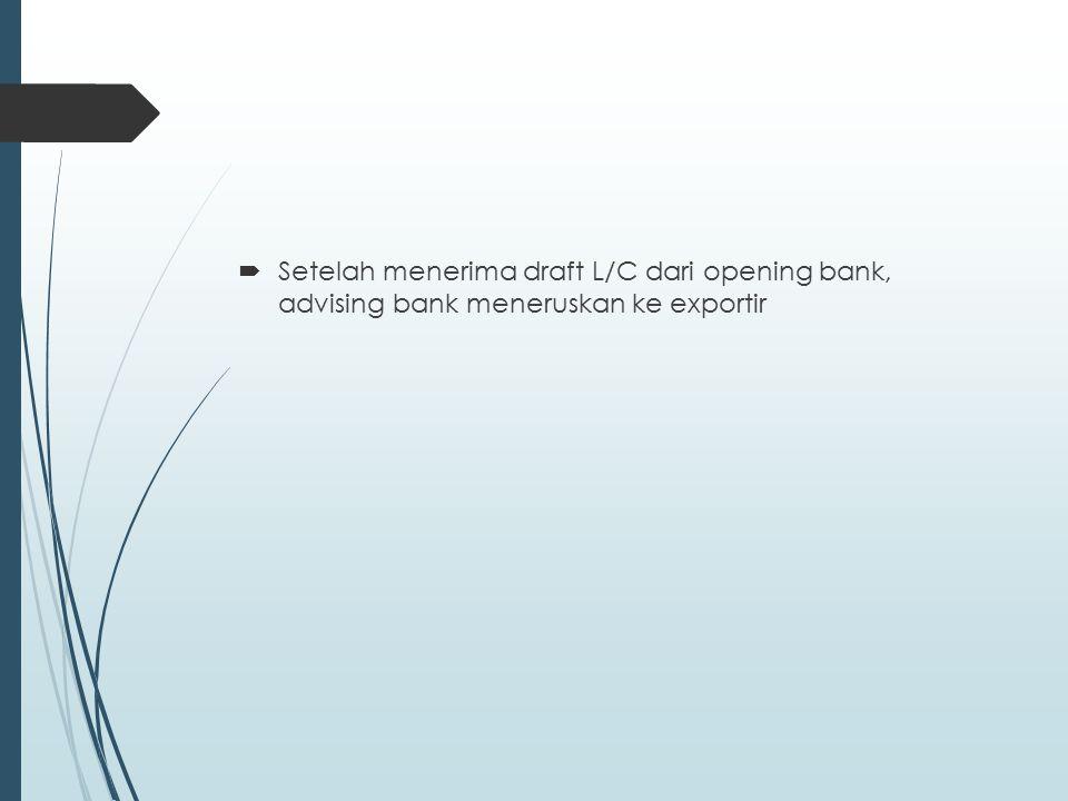 Skema pembukaan L/C oleh Importir Advising Bank Opening Bank di Luar Negri Exportir di Indonesi a Importir di Luar Negeri Mengisi formulir Pembukaan L/C +Uang Deposit Draft L/C