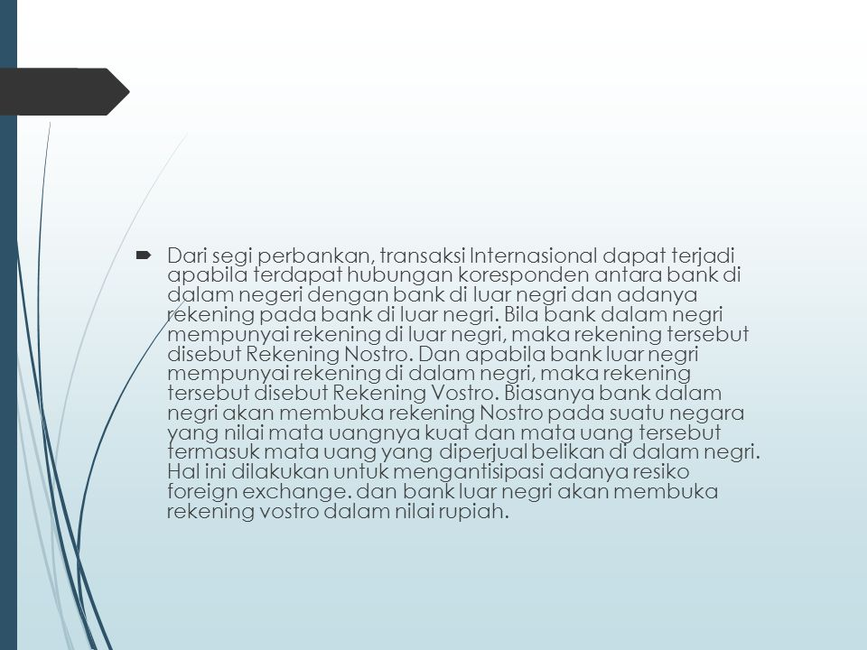  Peranan bank dalam perdagangan Internasional adalah: a) sebagai penjamin pembayaran (bank akan menjamin kepada eksportir untuk melakukan pembayaran apabila eksportir dapat melengkapi dokumen sesuai dengan persyaratan L/C) b) penghubung antara eksportir dan importir (bank akan menjembatani kepentingan eksportir dan importir, sebab syarat2 yang tercantum dalam L/C adalah pencerminan dari sales kontrak antara penjual dan pembeli.