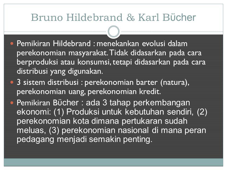 Bruno Hildebrand & Karl B ϋcher Pemikiran Hildebrand : menekankan evolusi dalam perekonomian masyarakat.