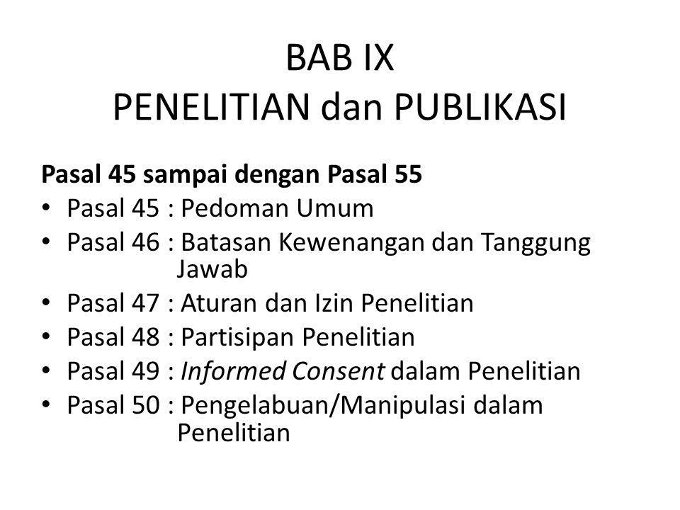BAB IX PENELITIAN dan PUBLIKASI Pasal 45 sampai dengan Pasal 55 Pasal 45 : Pedoman Umum Pasal 46 : Batasan Kewenangan dan Tanggung Jawab Pasal 47 : At