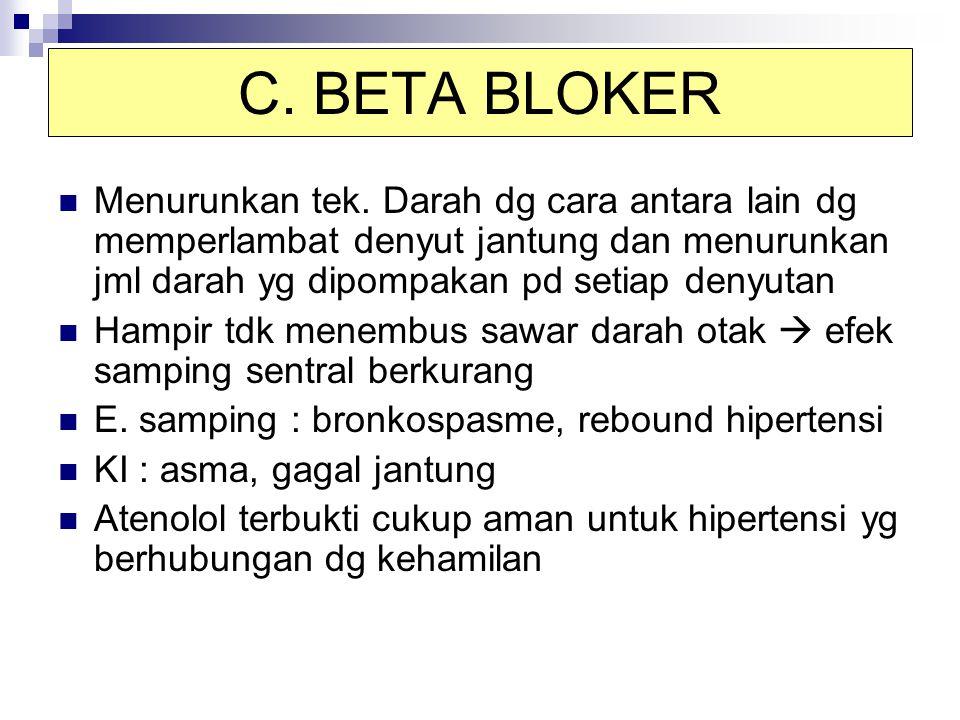 C. BETA BLOKER Menurunkan tek. Darah dg cara antara lain dg memperlambat denyut jantung dan menurunkan jml darah yg dipompakan pd setiap denyutan Hamp