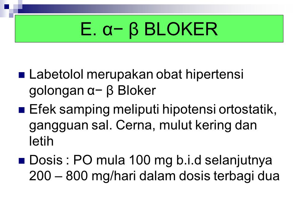 E. α− β BLOKER Labetolol merupakan obat hipertensi golongan α− β Bloker Efek samping meliputi hipotensi ortostatik, gangguan sal. Cerna, mulut kering