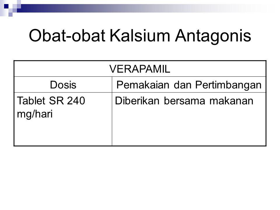 Obat-obat Kalsium Antagonis VERAPAMIL DosisPemakaian dan Pertimbangan Tablet SR 240 mg/hari Diberikan bersama makanan