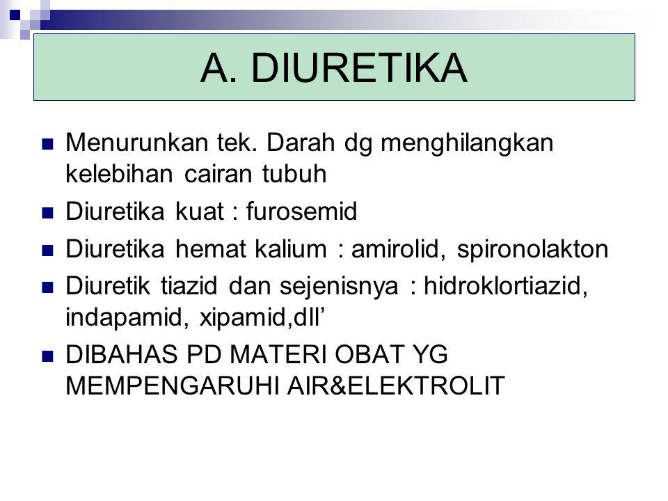 A. DIURETIKA Menurunkan tek. Darah dg menghilangkan kelebihan cairan tubuh Diuretika kuat : furosemid Diuretika hemat kalium : amirolid, spironolakton