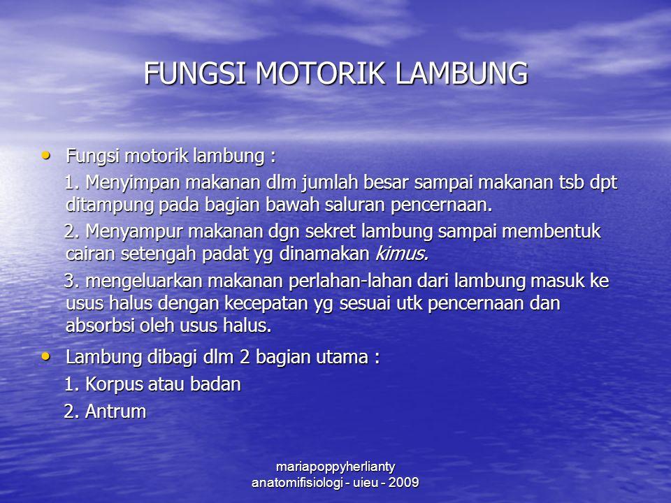 mariapoppyherlianty anatomifisiologi - uieu - 2009 FUNGSI MOTORIK LAMBUNG Fungsi motorik lambung : Fungsi motorik lambung : 1.
