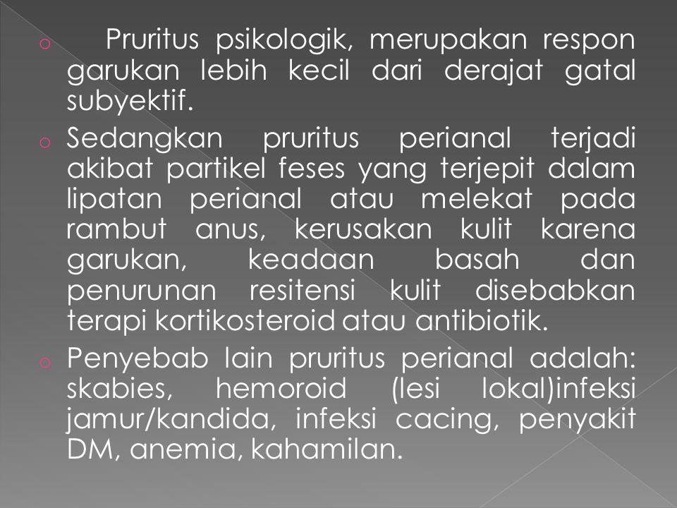 o Pruritus psikologik, merupakan respon garukan lebih kecil dari derajat gatal subyektif.