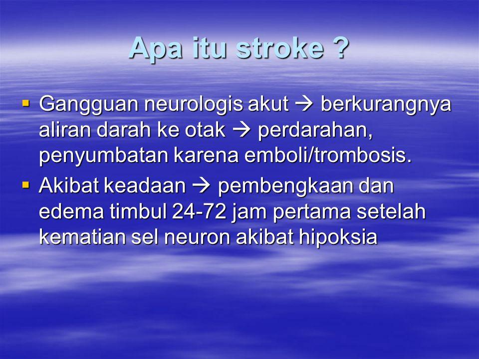Apa itu stroke ?  Gangguan neurologis akut  berkurangnya aliran darah ke otak  perdarahan, penyumbatan karena emboli/trombosis.  Akibat keadaan 