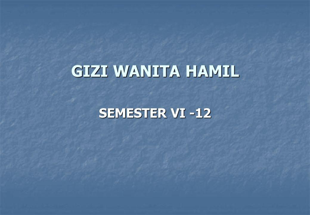 GIZI WANITA HAMIL SEMESTER VI -12