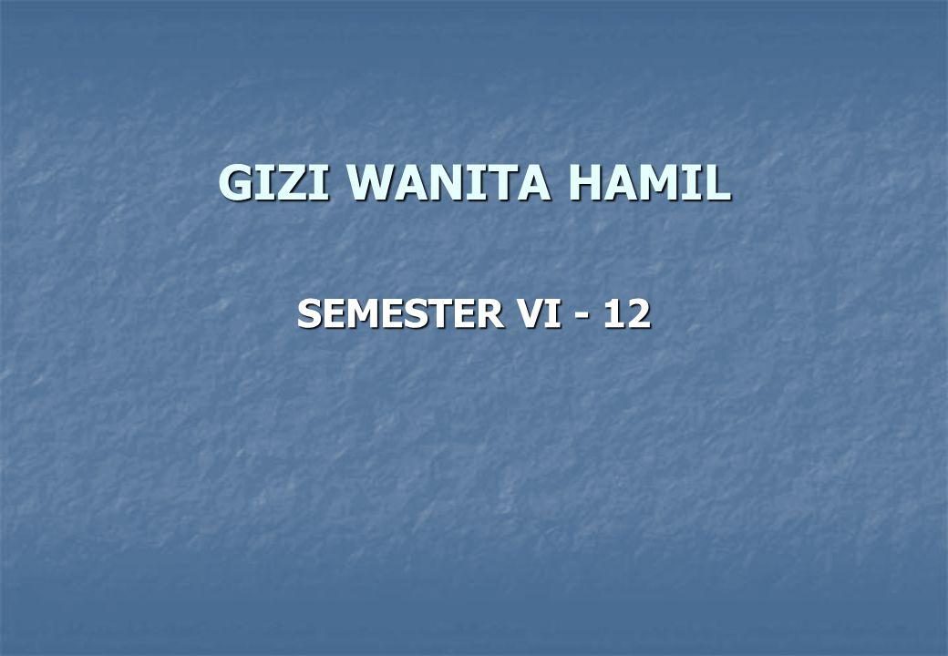 GIZI WANITA HAMIL SEMESTER VI - 12