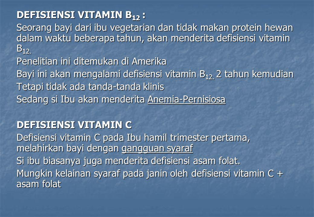 DEFISIENSI VITAMIN B 12 : Seorang bayi dari ibu vegetarian dan tidak makan protein hewan dalam waktu beberapa tahun, akan menderita defisiensi vitamin