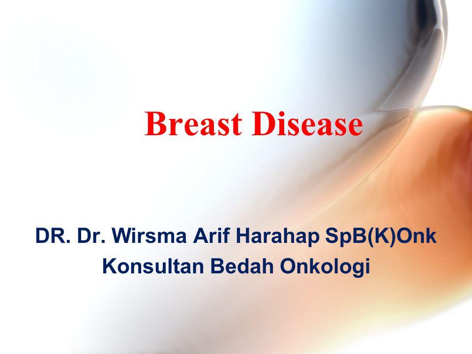 DR. Dr. Wirsma Arif Harahap SpB(K)Onk Konsultan Bedah Onkologi Breast Disease