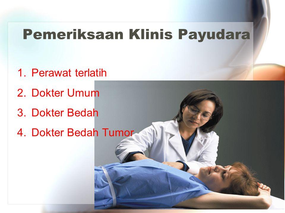 Pemeriksaan Klinis Payudara 1.Perawat terlatih 2.Dokter Umum 3.Dokter Bedah 4.Dokter Bedah Tumor