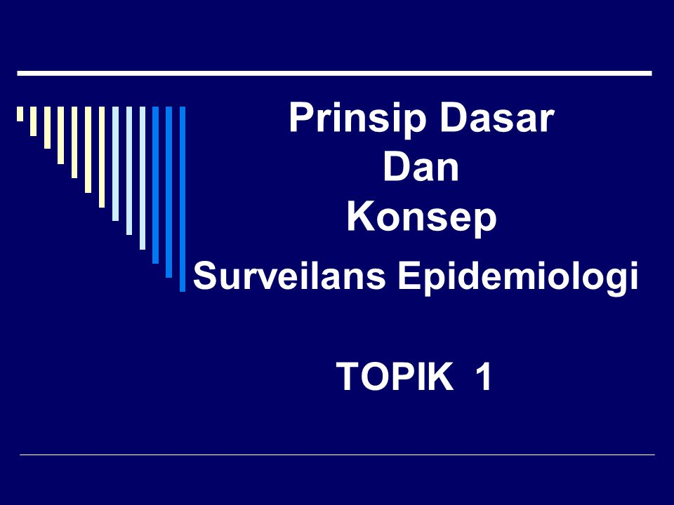 Prinsip Dasar Dan Konsep Surveilans Epidemiologi TOPIK 1