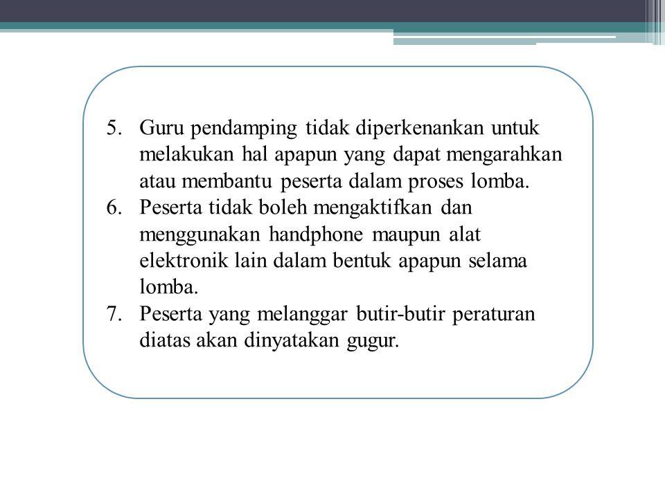 5.Guru pendamping tidak diperkenankan untuk melakukan hal apapun yang dapat mengarahkan atau membantu peserta dalam proses lomba.